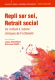 Jacques Angelergues et Marie-Laure Léandri - Repli sur soi Retrait social - De l'enfant à l'adulte : cliniques de l'isolement.