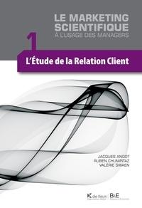 Jacques Angot et Ruben Chumpitaz - L'étude de la relation client - Le marketing scientifique à l'usage des managers.
