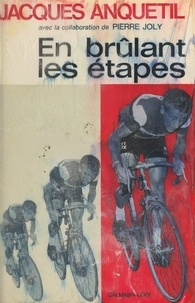 Jacques Anquetil et Raphaël Geminiani - En brûlant les étapes.