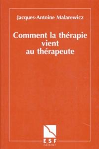 Jacques-Antoine Malarewicz - Comment la thérapie vient au thérapeute.