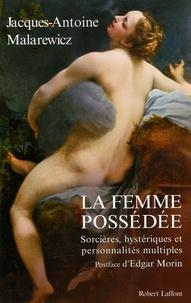Jacques-Antoine Malarewicz - La femme possédée - Sorcières, hystériques et personnalités multiples.