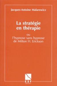 Jacques-Antoine Malarewicz - La stratégie en thérapie ou L'hypnose sans hypnose de Milton H. Erickson.