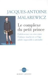 Jacques-Antoine Malarewicz - Le complexe du petit prince - L'adolescence en crise entre l'enfance inachevée et l'âge adulte impossible à atteindre.