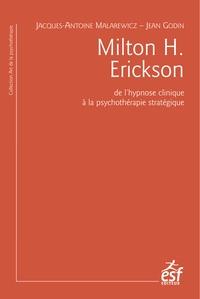 Jacques-Antoine Malarewicz et Jean Godin - Milton H. Erickson - De l'hypnose clinique à la psychothérapie stratégique.