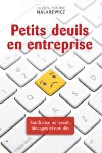 Jacques-Antoine Malarewicz - Petits deuils en entreprise - Souffrance au travail : blocages et non-dits.