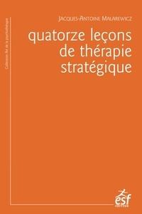Jacques-Antoine Malarewicz - Quatorze leçons de thérapie stratégique.