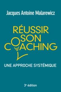 Jacques-Antoine Malarewicz - Réussir son coaching - Une approche systémique.