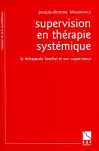 Jacques-Antoine Malarewicz - Supervision en thérapie systémique - Le thérapeute familial et son superviseur.