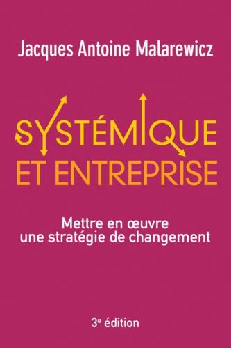 Jacques-Antoine Malarewicz - Systémique et entreprise - Mettre en oeuvre une stratégie de changement.