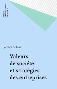 Jacques Antoine - Valeurs de société et stratégies des entreprises - Essai de prospective.