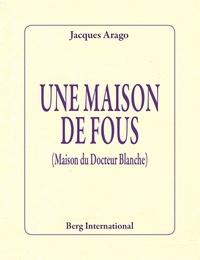 Jacques Arago - Une maison de fous - (Maison du Docteur Blanche).