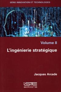 Jacques Arcade - L'ingénierie stratégique.