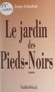 Jacques Archambault et Yves Berger - Le jardin des Pieds-Noirs.