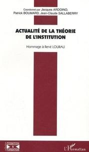 Jacques Ardoino et Patrick Boumard - Actualité de la théorie de l'institution - Hommage à René Lourau.