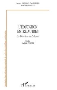 Jacques Ardoino et Guy Berger - L'éducation entre autres - les Entretiens de Pelleport.