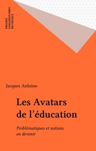 Jacques Ardoino - Les avatars de l'éducation - Problématiques et notions en devenir.