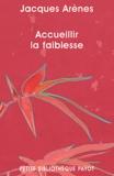 Jacques Arènes - Accueillir la faiblesse.