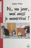 Jacques Arènes - Dis, un jour, moi aussi je mourrirai ?.