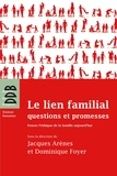 Jacques Arènes et  Collectif - Le lien familial - questions et promesses : Penser l'éthique de la famille aujourd'hui.