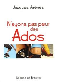 Jacques Arènes - N'ayons pas peur des ados.