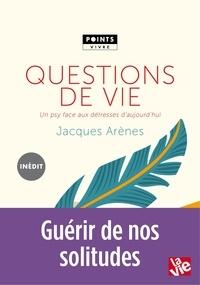 Jacques Arènes - Questions de vie - Un psy face aux détresses d'aujourd'hui.