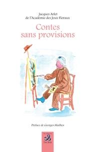 Jacques Arlet - Contes sans provisions.