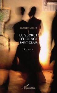 Jacques Arlet - Le secret d'Horace Saint-Clair.