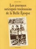 Jacques Arlet - Les journaux satiriques toulousains de la Belle Epoque.