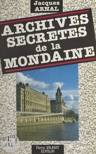 Jacques Arnal - Archives secrètes de la Mondaine.