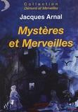 Jacques Arnal - Mystères et merveilles.