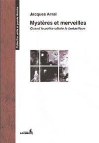 Jacques Arnal - Mystères et merveilles - Quand la police côtoie le fantastique.