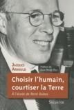 Jacques Arnould - Choisir l'humain, courtiser la Terre - A l'école de René Dubos.