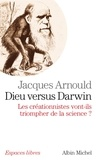 Jacques Arnould et Jacques Arnould - Dieu versus Darwin - Les créationnistes vont-ils triompher de la science ?.