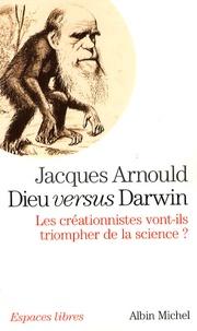 Jacques Arnould - Dieu versus Darwin - Les créationnistes vont-ils triompher de la science ?.