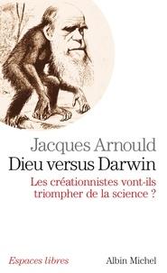 Jacques Arnould et Jacques Arnould - Dieu versus Darwin.