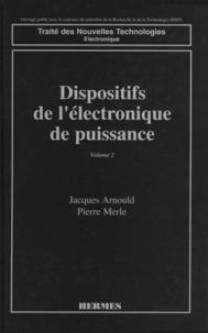 Jacques Arnould et Pierre Merle - Dispositifs de l'électronique de puissance.