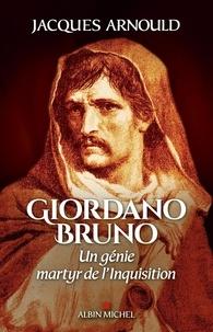 Jacques Arnould - Giordano Bruno - Un génie martyr de l'Inquisition.
