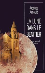 Jacques Arnould - La lune dans le bénitier - Conquête spatiale et théologie.