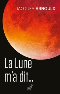 Jacques Arnould - La Lune m'a dit... - Cinquante an après le premier homme sur la Lune.