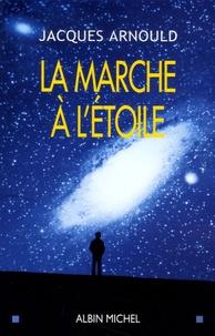 Jacques Arnould - La marche à l'étoile - Pourquoi sommes-nous fascinés par l'Espace ?.