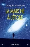 Jacques Arnould et Jacques Arnould - La Marche à l'étoile - Pourquoi sommes-nous fascinés par l'Espace ?.
