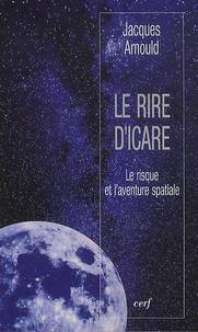Jacques Arnould - Le rire d'Icare - Le risque et l'aventure spatiale.
