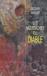 Jacques Arnould - Les moustaches du diable.