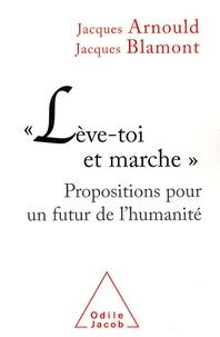 """Jacques Arnould et Jacques Blamont - """"Lève-toi et marche"""" - Propositions pour un futur de l'humanité."""