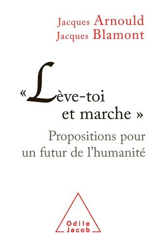 """""""Lève-toi et marche"""". Propositions pour un futur de l'humanité"""