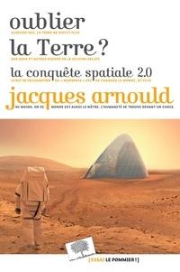 Jacques Arnould - Oublier la Terre ? - La conquête spatiale 2.0.