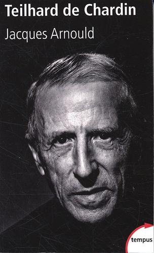 Jacques Arnould - Pierre Teilhard de Chardin.
