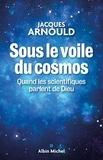 Jacques Arnould - Sous le voile du cosmos - Quand les scientifiques parlent de Dieu.
