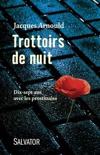 Jacques Arnould - Trottoirs de nuit - Dix-sept ans avec les prostituées.