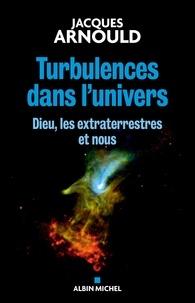 Jacques Arnould - Turbulences dans l'univers - Dieu, les extraterrestres et nous.